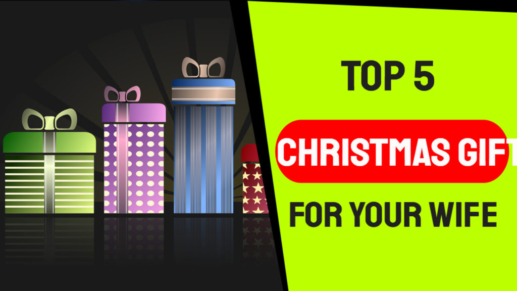 Top 5 Christmas Gifts for Your Wife