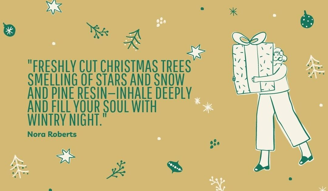 """""""Freshly cut Christmas trees smelling of stars and snow and pine resin—inhale deeply and fill your soul with wintry night."""""""