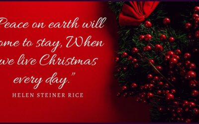 """Peace on earth will come to stay, When we live Christmas every day."" – Helen Steiner Rice"
