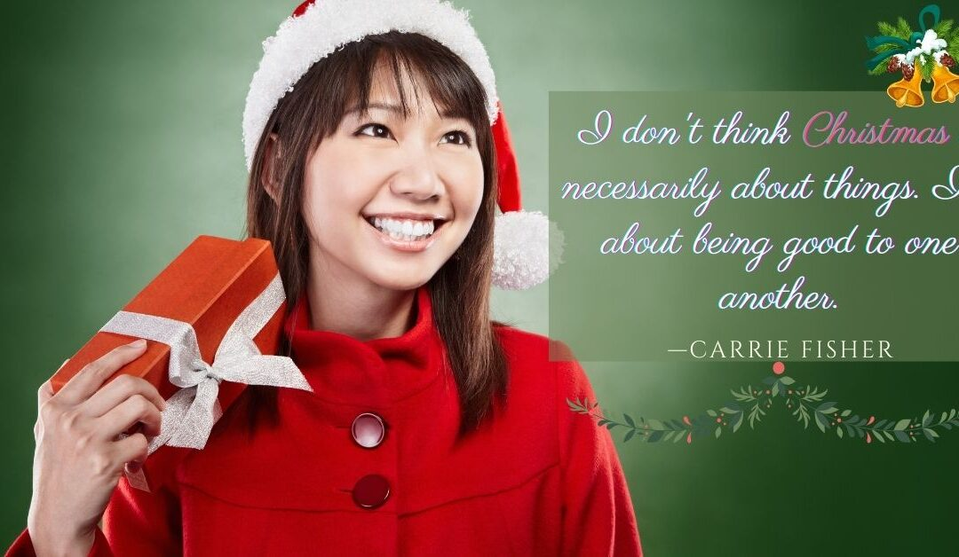 I don't think Christmas is necessarily about things. It's about being good to one another.